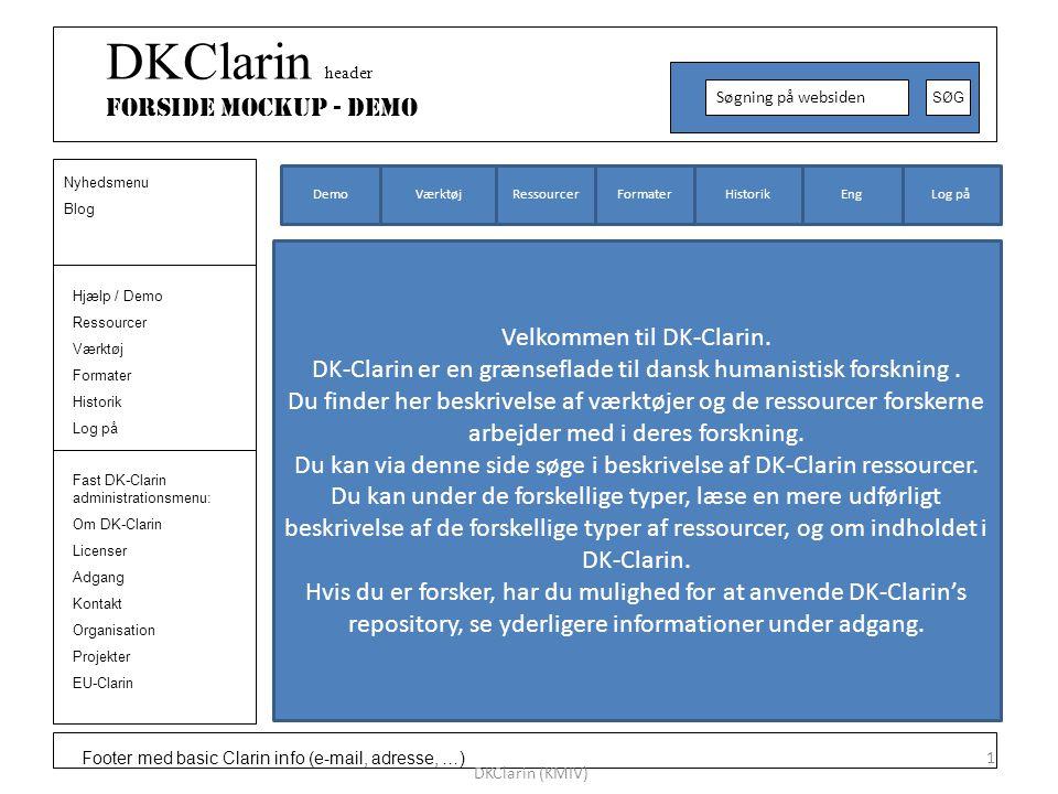 Footer med basic Clarin info (e-mail, adresse, …) DKClarin header Forside Mockup - DEMO Søgning på websiden SØG Hjælp / Demo Ressourcer Værktøj Formater Historik Log på Nyhedsmenu Blog Fast DK-Clarin administrationsmenu: Om DK-Clarin Licenser Adgang Kontakt Organisation Projekter EU-Clarin DKClarin (KMIV) 1 Log påEngHistorikFormater Ressourcer VærktøjDemo Velkommen til DK-Clarin.