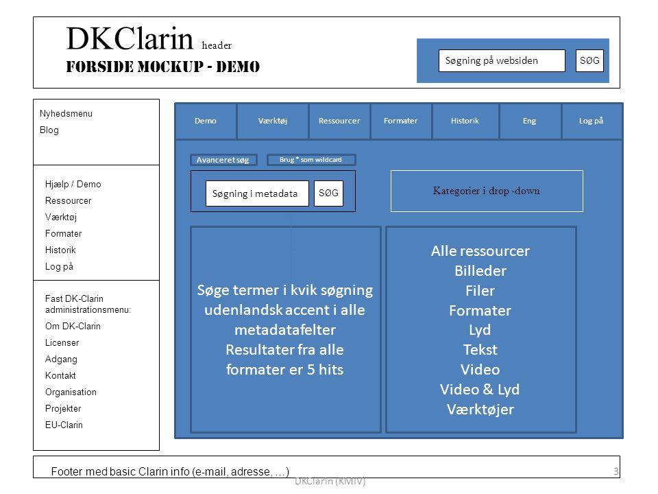 Footer med basic Clarin info (e-mail, adresse, …) DKClarin header Forside Mockup - DEMO Søgning på websiden SØG Hjælp / Demo Ressourcer Værktøj Formater Historik Log på Nyhedsmenu Blog Fast DK-Clarin administrationsmenu: Om DK-Clarin Licenser Adgang Kontakt Organisation Projekter EU-Clarin DKClarin (KMIV) 3 Log påEngHistorikFormater Ressourcer VærktøjDemo Kategorier i drop -down Søgning i metadata SØG Alle ressourcer Billeder Filer Formater Lyd Tekst Video Video & Lyd Værktøjer Søge termer i kvik søgning udenlandsk accent i alle metadatafelter Resultater fra alle formater er 5 hits Avanceret søg Brug * som wildcard