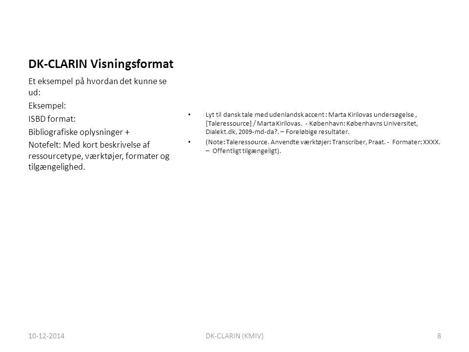 DK-CLARIN Visningsformat Lyt til dansk tale med udenlandsk accent : Marta Kirilovas undersøgelse, [Taleressource] / Marta Kirilovas.