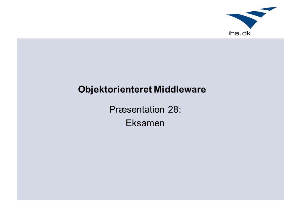 Præsentation 28: Eksamen Objektorienteret Middleware