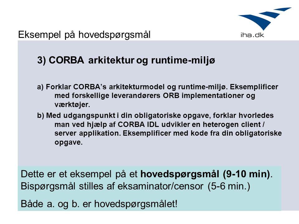 Eksempel på hovedspørgsmål 3) CORBA arkitektur og runtime-miljø a) Forklar CORBA's arkitekturmodel og runtime-miljø.
