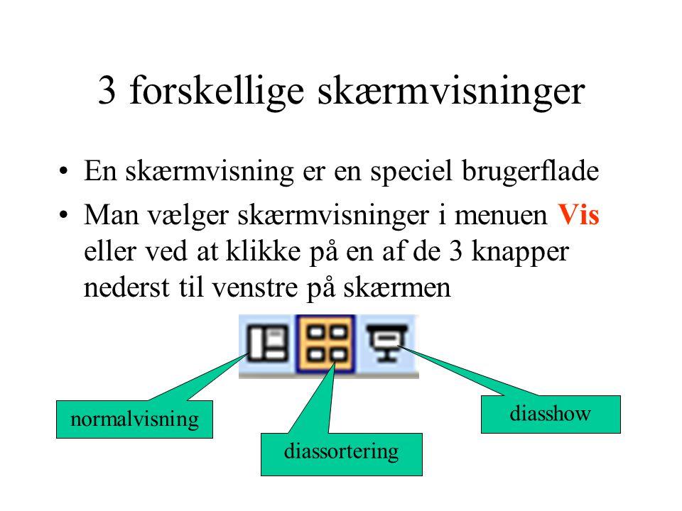 3 forskellige skærmvisninger En skærmvisning er en speciel brugerflade Man vælger skærmvisninger i menuen Vis eller ved at klikke på en af de 3 knapper nederst til venstre på skærmen normalvisning diassortering diasshow