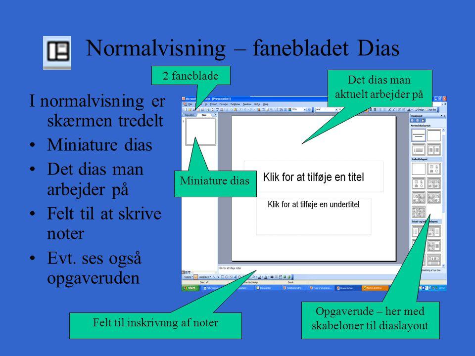 Normalvisning – fanebladet Dias I normalvisning er skærmen tredelt Miniature dias Det dias man arbejder på Felt til at skrive noter Evt.