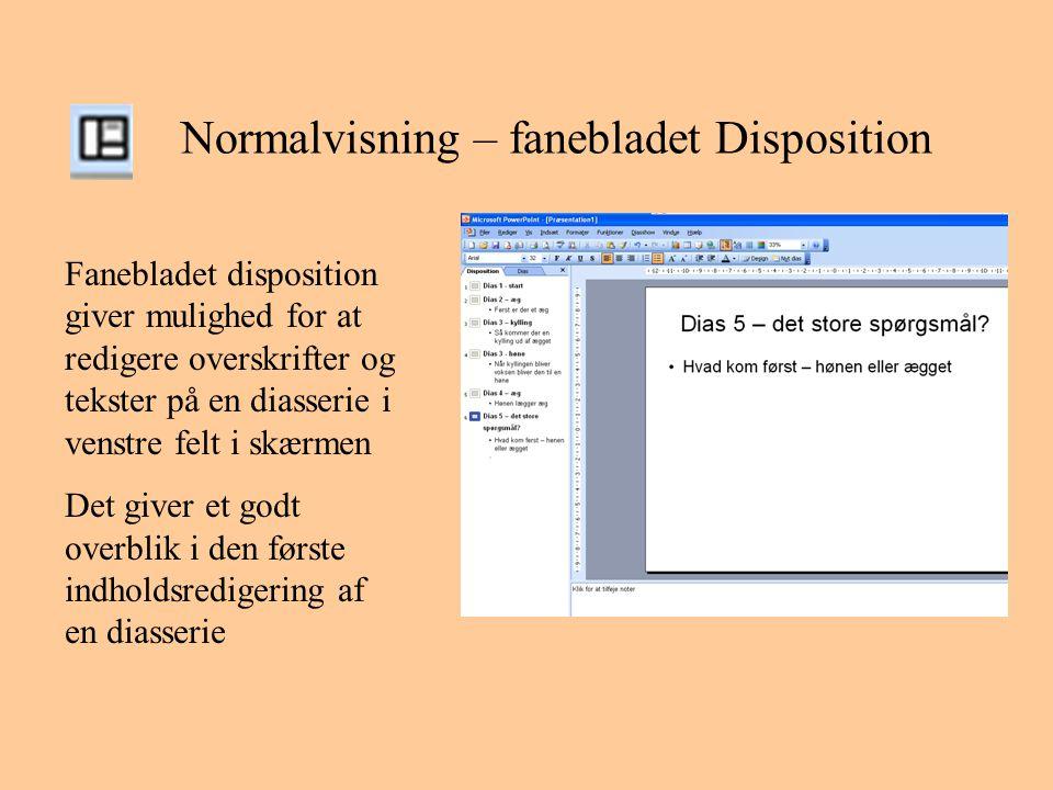 Normalvisning – fanebladet Disposition Fanebladet disposition giver mulighed for at redigere overskrifter og tekster på en diasserie i venstre felt i skærmen Det giver et godt overblik i den første indholdsredigering af en diasserie