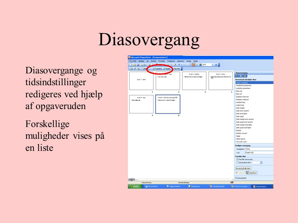 Diasovergang Diasovergange og tidsindstillinger redigeres ved hjælp af opgaveruden Forskellige muligheder vises på en liste