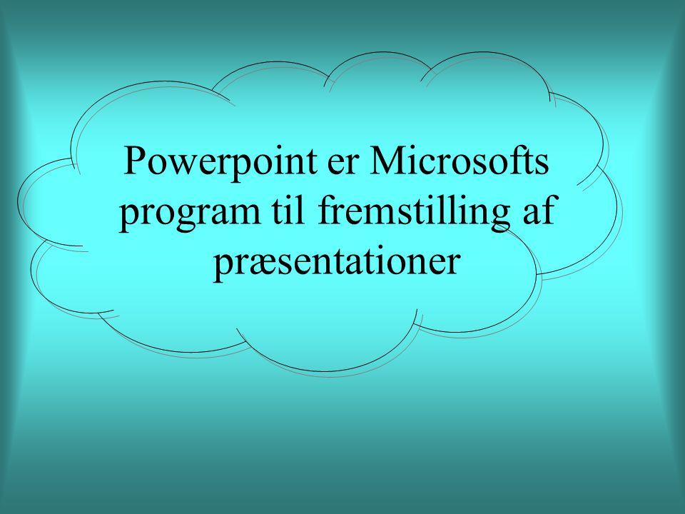 Powerpoint er Microsofts program til fremstilling af præsentationer