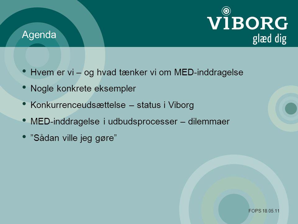 FOPS 18.05.11 Agenda Hvem er vi – og hvad tænker vi om MED-inddragelse Nogle konkrete eksempler Konkurrenceudsættelse – status i Viborg MED-inddragelse i udbudsprocesser – dilemmaer Sådan ville jeg gøre
