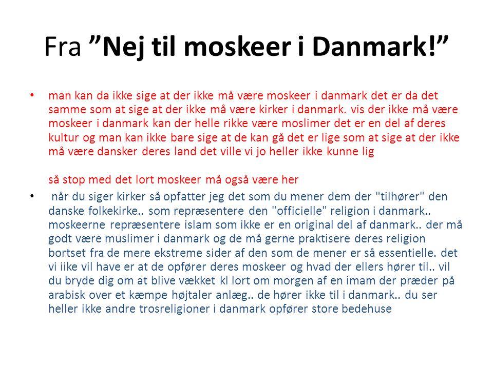 Fra Nej til moskeer i Danmark! man kan da ikke sige at der ikke må være moskeer i danmark det er da det samme som at sige at der ikke må være kirker i danmark.
