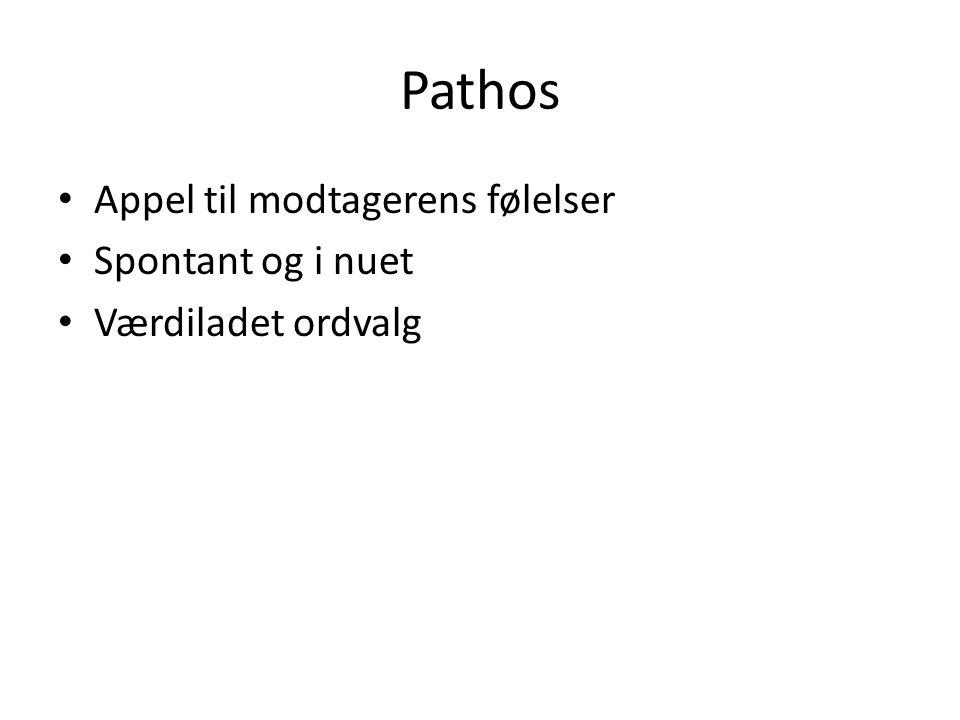 Pathos Appel til modtagerens følelser Spontant og i nuet Værdiladet ordvalg