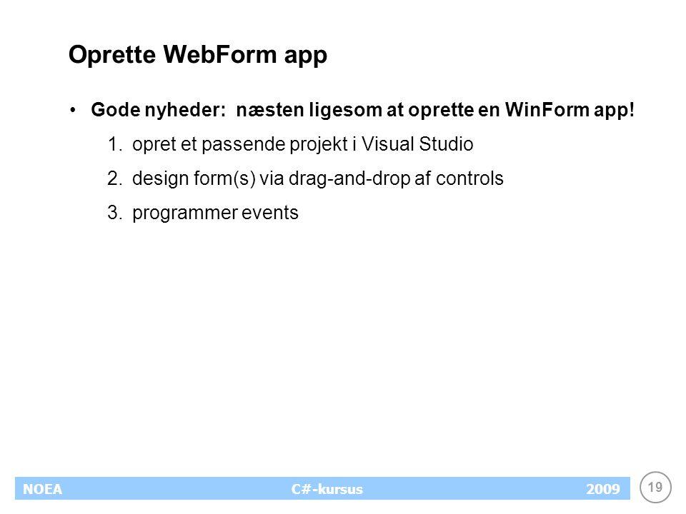 19 NOEA2009C#-kursus Oprette WebForm app Gode nyheder: næsten ligesom at oprette en WinForm app.
