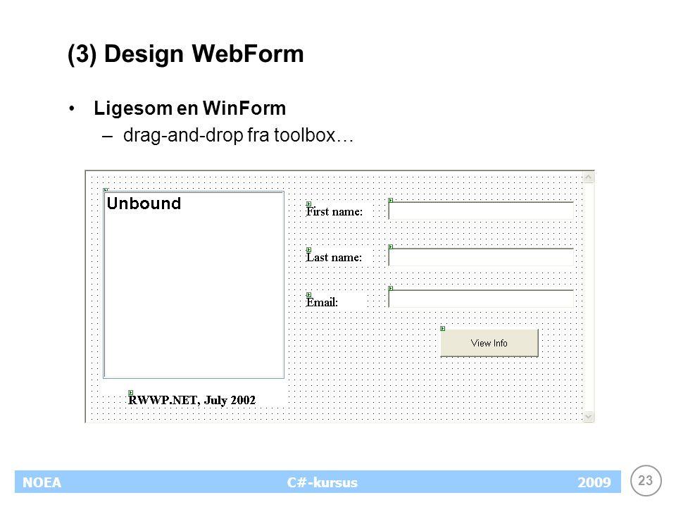 23 NOEA2009C#-kursus (3) Design WebForm Ligesom en WinForm –drag-and-drop fra toolbox…