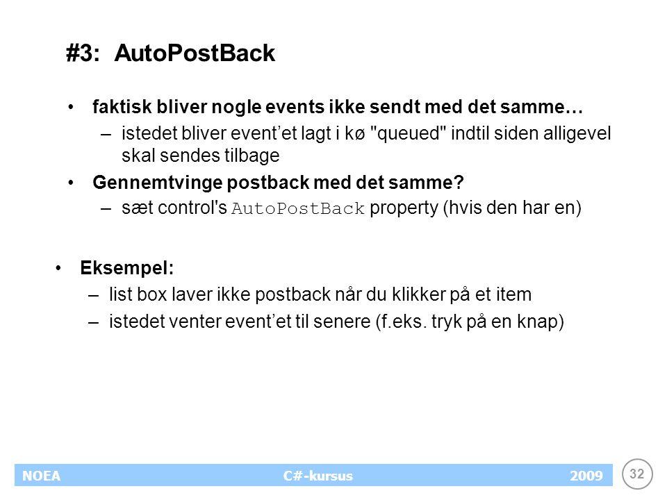 32 NOEA2009C#-kursus #3: AutoPostBack faktisk bliver nogle events ikke sendt med det samme… –istedet bliver event'et lagt i kø queued indtil siden alligevel skal sendes tilbage Gennemtvinge postback med det samme.