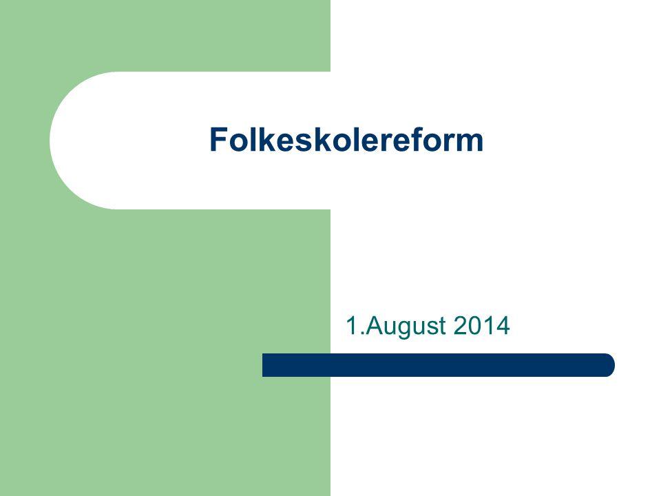 Folkeskolereform 1.August 2014