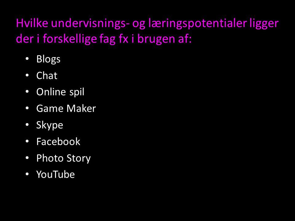 Hvilke undervisnings- og læringspotentialer ligger der i forskellige fag fx i brugen af: Blogs Chat Online spil Game Maker Skype Facebook Photo Story YouTube