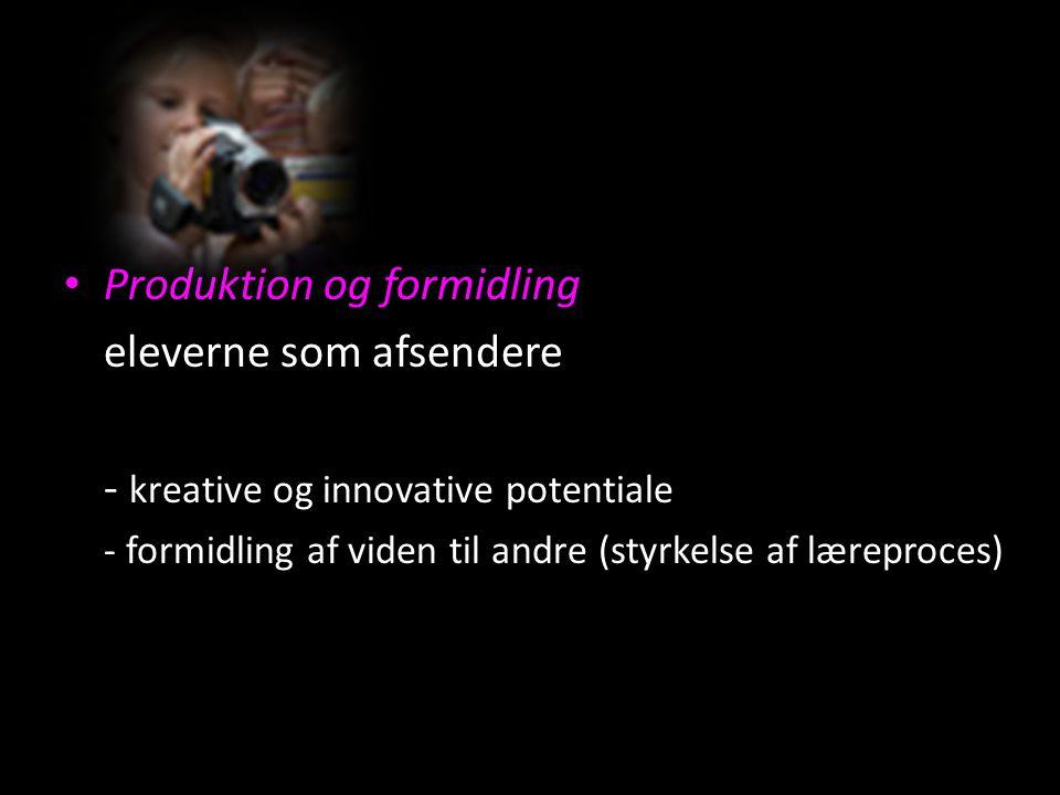 Produktion og formidling eleverne som afsendere - kreative og innovative potentiale - formidling af viden til andre (styrkelse af læreproces)