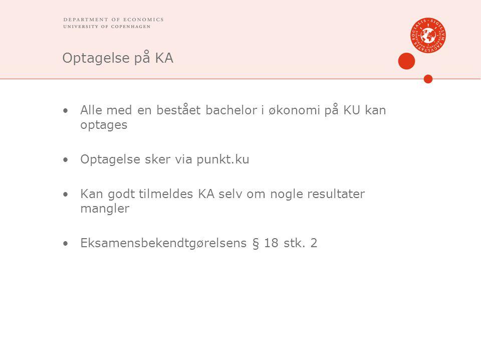 Optagelse på KA Alle med en bestået bachelor i økonomi på KU kan optages Optagelse sker via punkt.ku Kan godt tilmeldes KA selv om nogle resultater mangler Eksamensbekendtgørelsens § 18 stk.