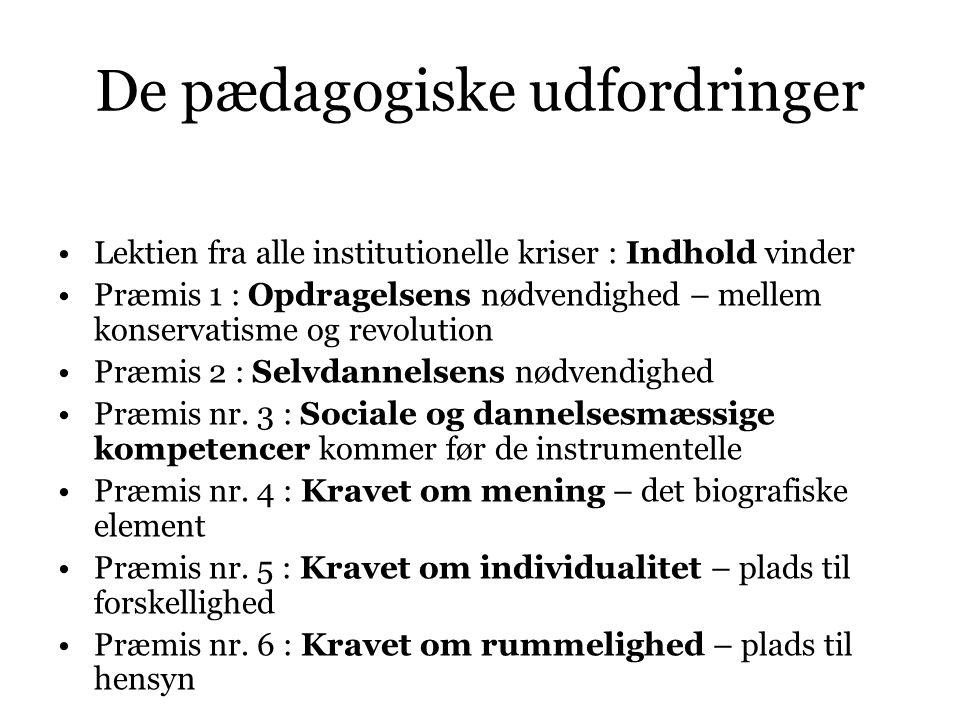 De pædagogiske udfordringer Lektien fra alle institutionelle kriser : Indhold vinder Præmis 1 : Opdragelsens nødvendighed – mellem konservatisme og revolution Præmis 2 : Selvdannelsens nødvendighed Præmis nr.