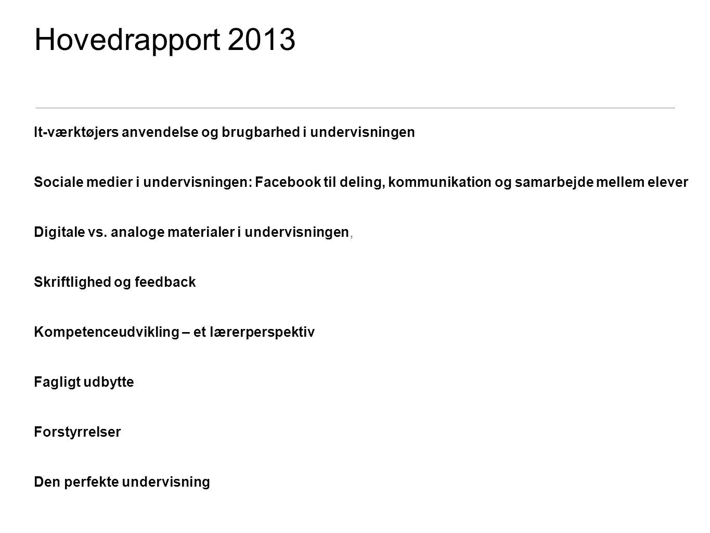 Hovedrapport 2013 It-værktøjers anvendelse og brugbarhed i undervisningen Sociale medier i undervisningen: Facebook til deling, kommunikation og samarbejde mellem elever Digitale vs.