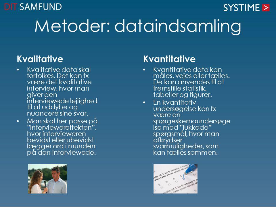 Metoder: dataindsamling Kvalitative Kvalitative data skal fortolkes. Det kan fx være det kvalitative interview, hvor man giver den interviewede lejlig