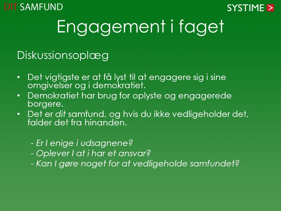 Engagement i faget Diskussionsoplæg Det vigtigste er at få lyst til at engagere sig i sine omgivelser og i demokratiet. Demokratiet har brug for oplys