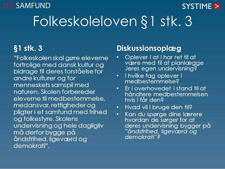 """Folkeskoleloven §1 stk. 3 §1 stk. 3 """"Folkeskolen skal gøre eleverne fortrolige med dansk kultur og bidrage til deres forståelse for andre kulturer og"""