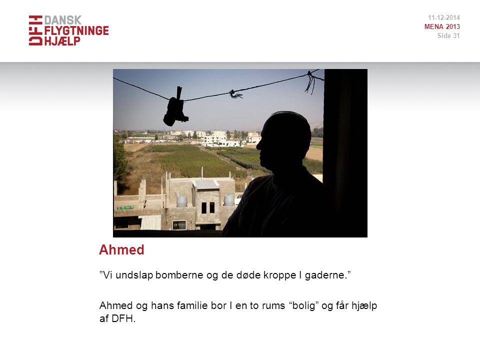 Ahmed Vi undslap bomberne og de døde kroppe I gaderne. Ahmed og hans familie bor I en to rums bolig og får hjælp af DFH.