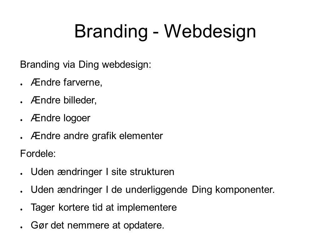 Branding - Webdesign Branding via Ding webdesign: ● Ændre farverne, ● Ændre billeder, ● Ændre logoer ● Ændre andre grafik elementer Fordele: ● Uden ændringer I site strukturen ● Uden ændringer I de underliggende Ding komponenter.