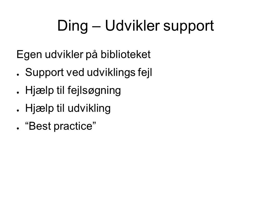 Ding – Udvikler support Egen udvikler på biblioteket ● Support ved udviklings fejl ● Hjælp til fejlsøgning ● Hjælp til udvikling ● Best practice