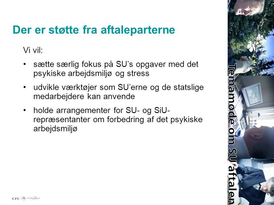 Der er støtte fra aftaleparterne Vi vil: sætte særlig fokus på SU's opgaver med det psykiske arbejdsmiljø og stress udvikle værktøjer som SU'erne og de statslige medarbejdere kan anvende holde arrangementer for SU- og SiU- repræsentanter om forbedring af det psykiske arbejdsmiljø