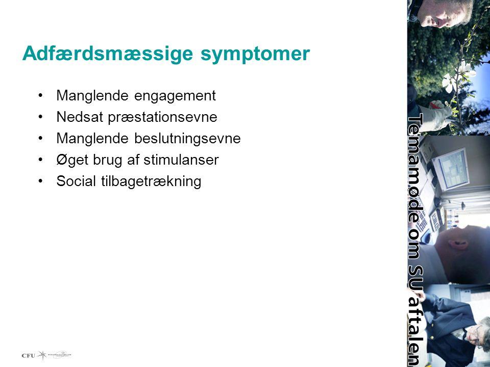 Adfærdsmæssige symptomer Manglende engagement Nedsat præstationsevne Manglende beslutningsevne Øget brug af stimulanser Social tilbagetrækning