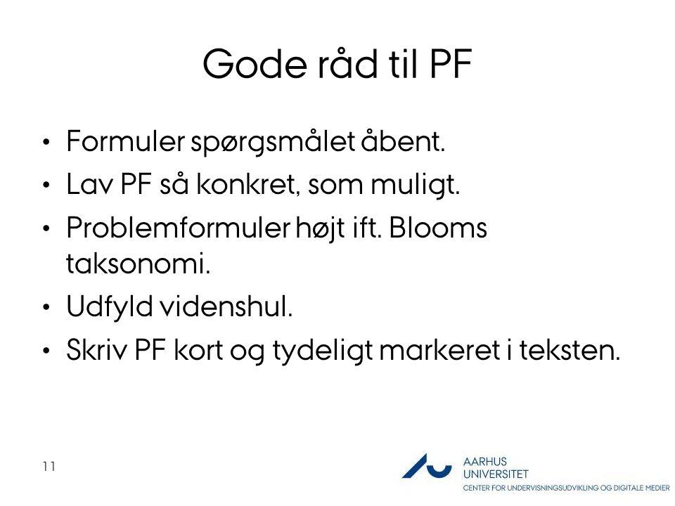 Gode råd til PF Formuler spørgsmålet åbent. Lav PF så konkret, som muligt.