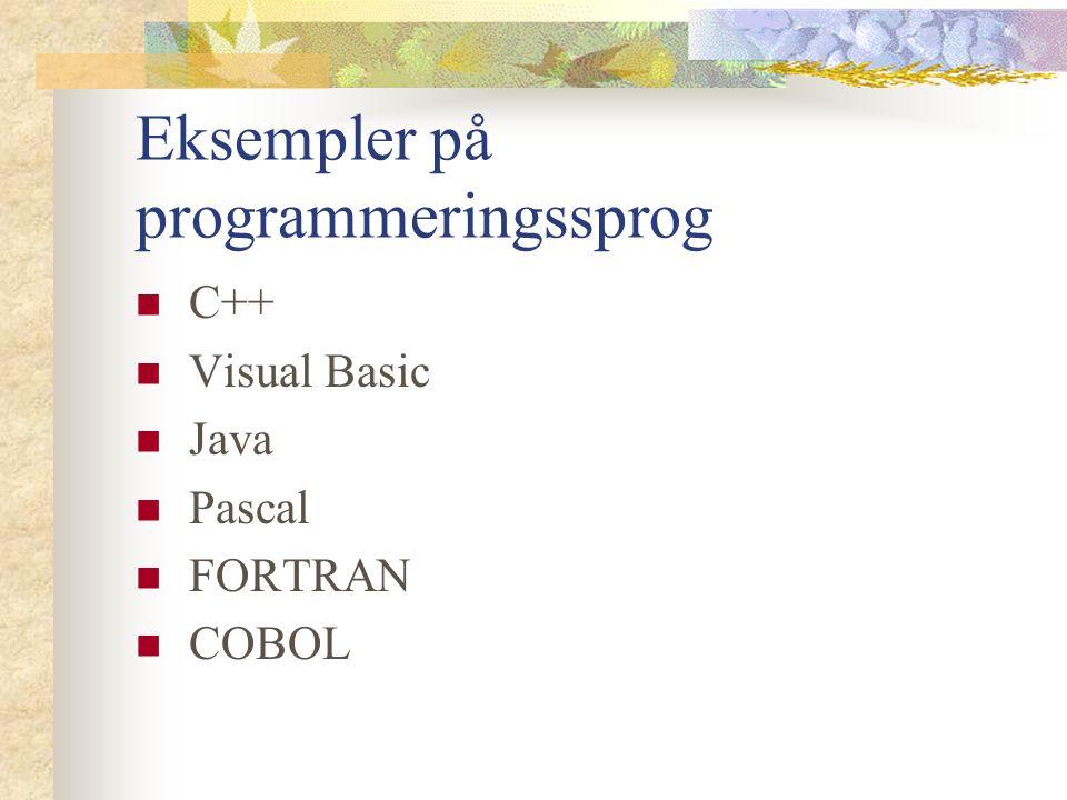 Eksempler på programmeringssprog C++ Visual Basic Java Pascal FORTRAN COBOL