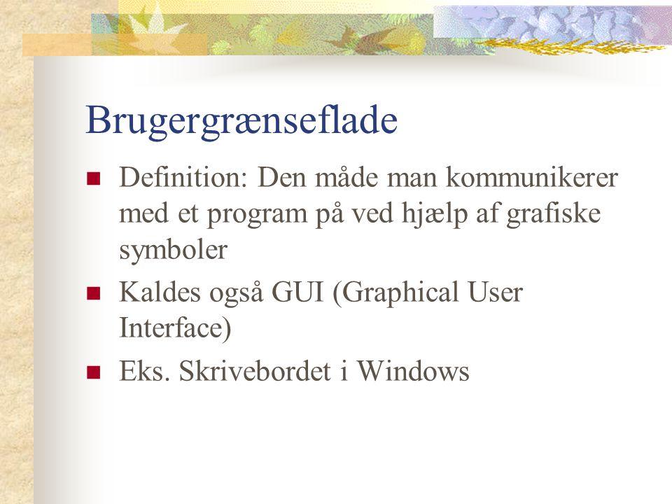 Brugergrænseflade Definition: Den måde man kommunikerer med et program på ved hjælp af grafiske symboler Kaldes også GUI (Graphical User Interface) Eks.