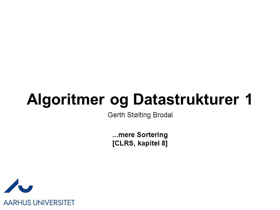 Algoritmer og Datastrukturer 1...mere Sortering [CLRS, kapitel 8] Gerth Stølting Brodal
