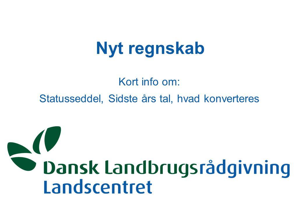 Nyt regnskab Kort info om: Statusseddel, Sidste års tal, hvad konverteres