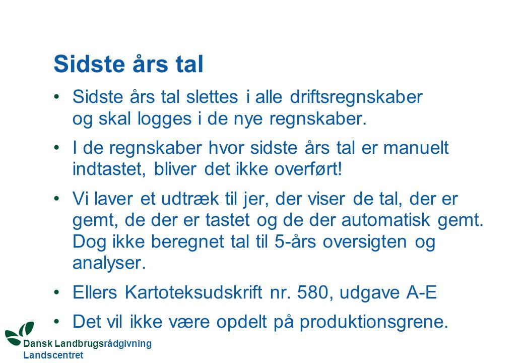 Dansk Landbrugsrådgivning Landscentret Sidste års tal Sidste års tal slettes i alle driftsregnskaber og skal logges i de nye regnskaber.