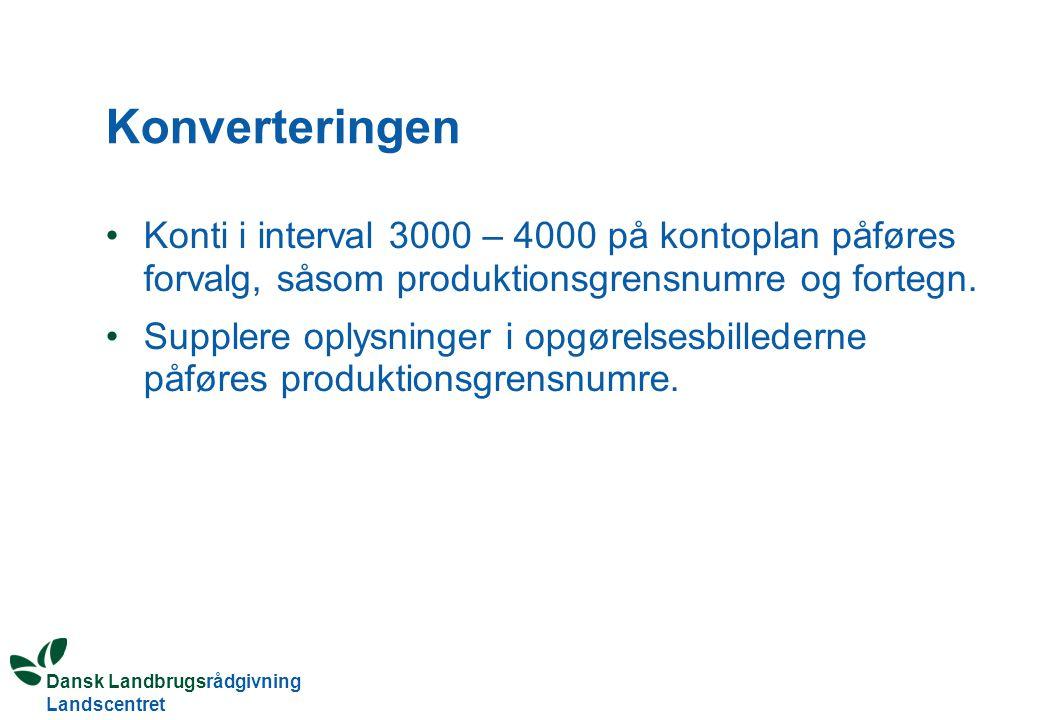 Dansk Landbrugsrådgivning Landscentret Konverteringen Konti i interval 3000 – 4000 på kontoplan påføres forvalg, såsom produktionsgrensnumre og fortegn.