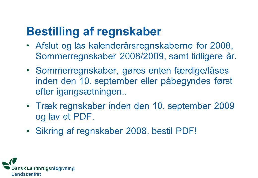 Dansk Landbrugsrådgivning Landscentret Bestilling af regnskaber Afslut og lås kalenderårsregnskaberne for 2008, Sommerregnskaber 2008/2009, samt tidligere år.