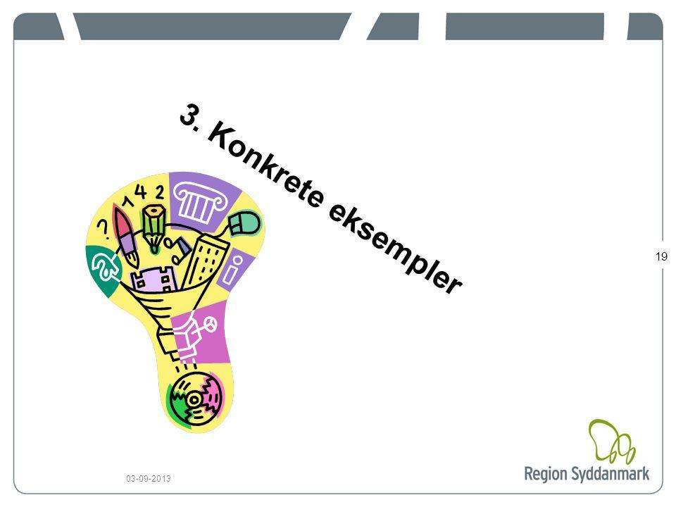 19 03-09-2013 3. Konkrete eksempler