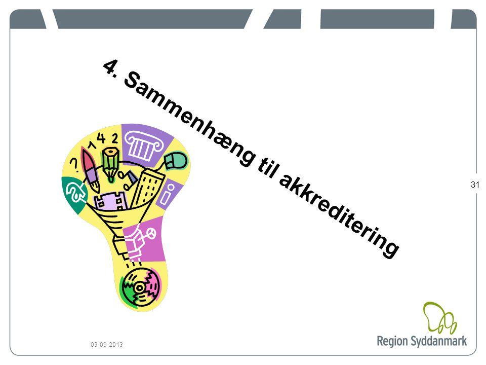 31 03-09-2013 4. Sammenhæng til akkreditering