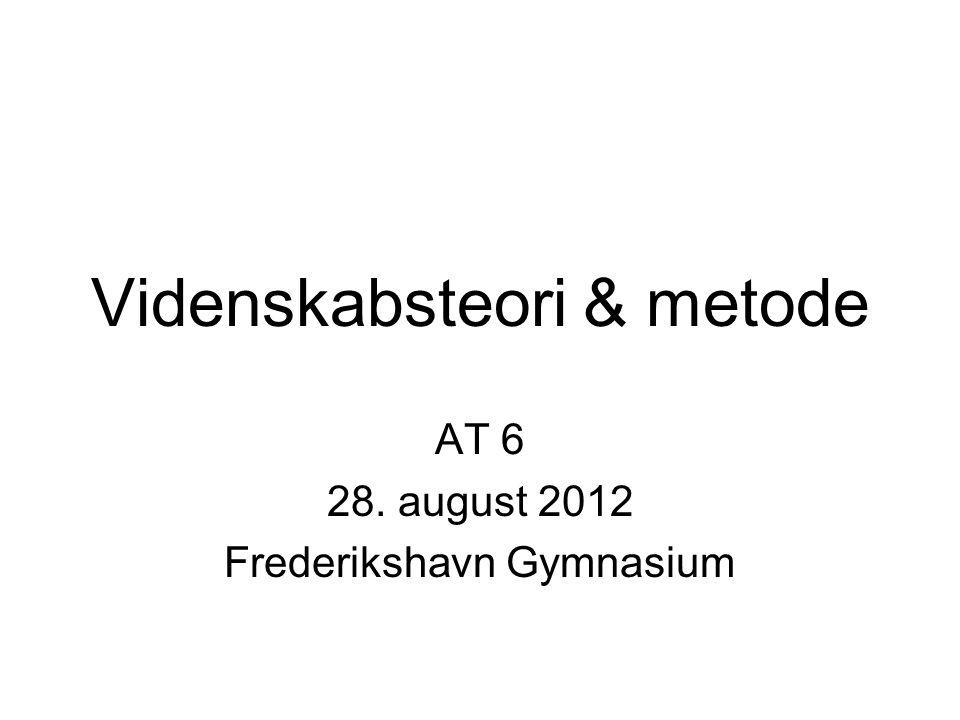 Videnskabsteori & metode AT 6 28. august 2012 Frederikshavn Gymnasium