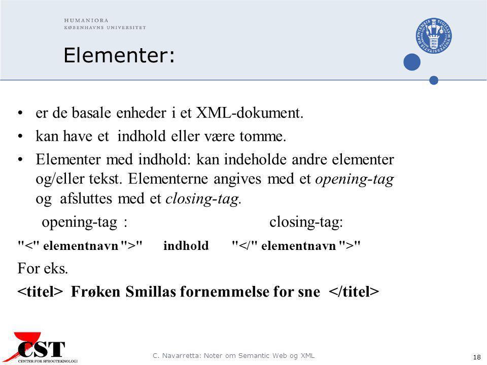 C. Navarretta: Noter om Semantic Web og XML 18 Elementer: er de basale enheder i et XML-dokument.