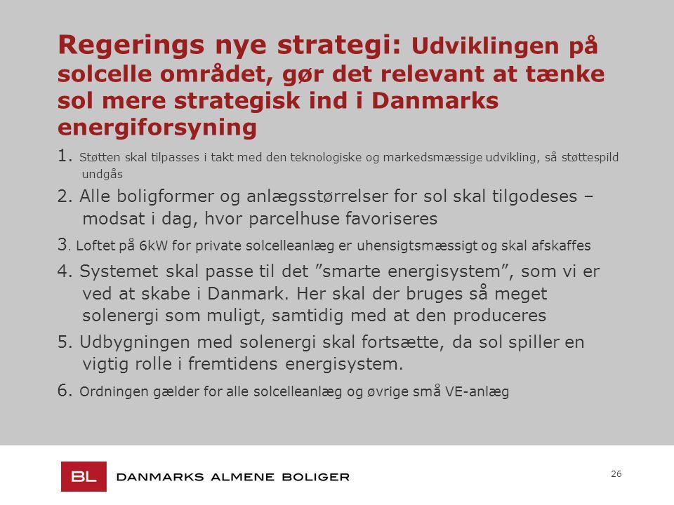 26 Regerings nye strategi: Udviklingen på solcelle området, gør det relevant at tænke sol mere strategisk ind i Danmarks energiforsyning 1.
