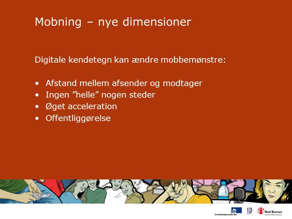 Mobning – nye dimensioner Digitale kendetegn kan ændre mobbemønstre: Afstand mellem afsender og modtager Ingen helle nogen steder Øget acceleration Offentliggørelse