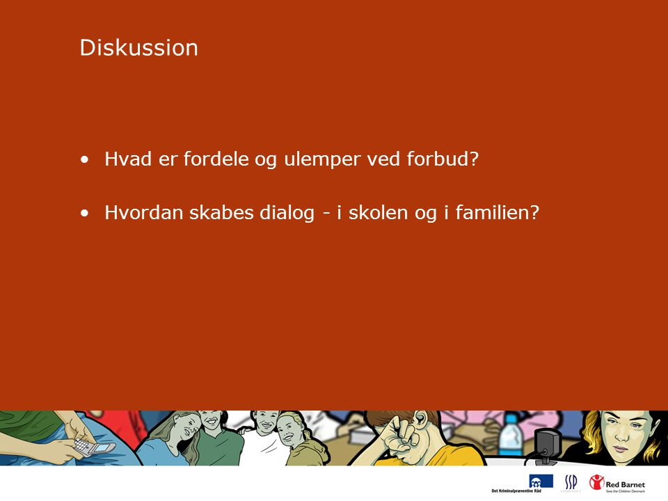 Diskussion Hvad er fordele og ulemper ved forbud Hvordan skabes dialog - i skolen og i familien