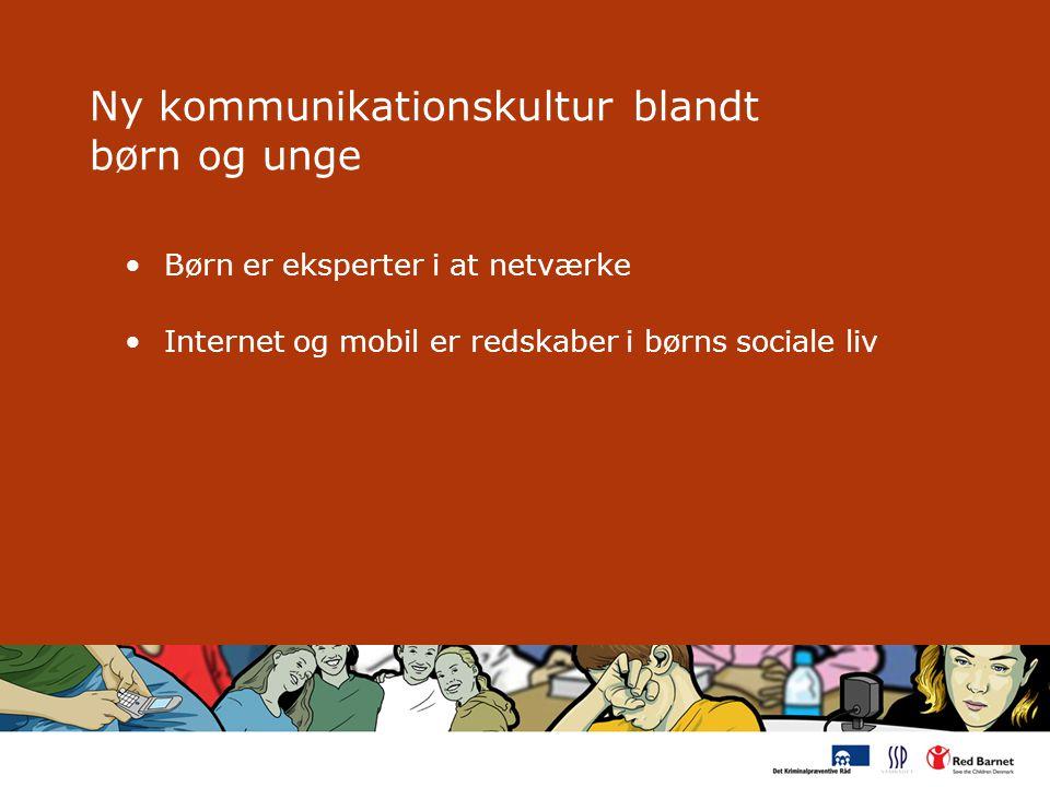 Ny kommunikationskultur blandt børn og unge Børn er eksperter i at netværke Internet og mobil er redskaber i børns sociale liv