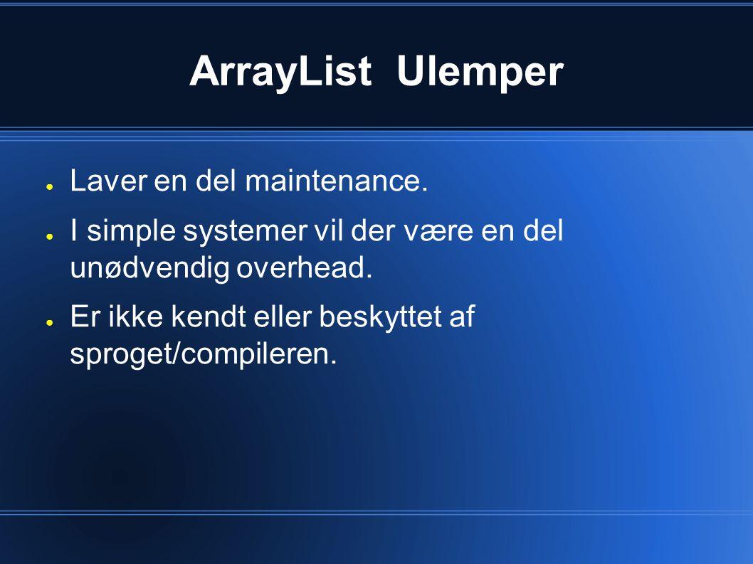 ArrayList Ulemper ● Laver en del maintenance.