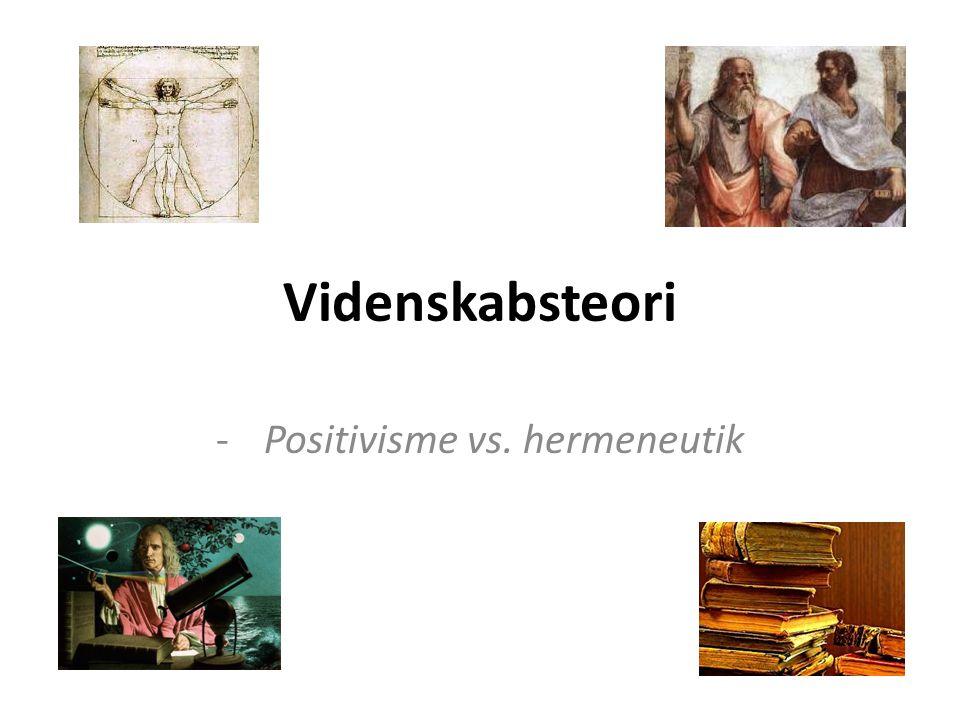 Videnskabsteori -Positivisme vs. hermeneutik