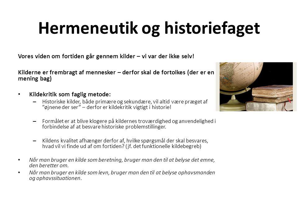 Hermeneutik og historiefaget Vores viden om fortiden går gennem kilder – vi var der ikke selv.