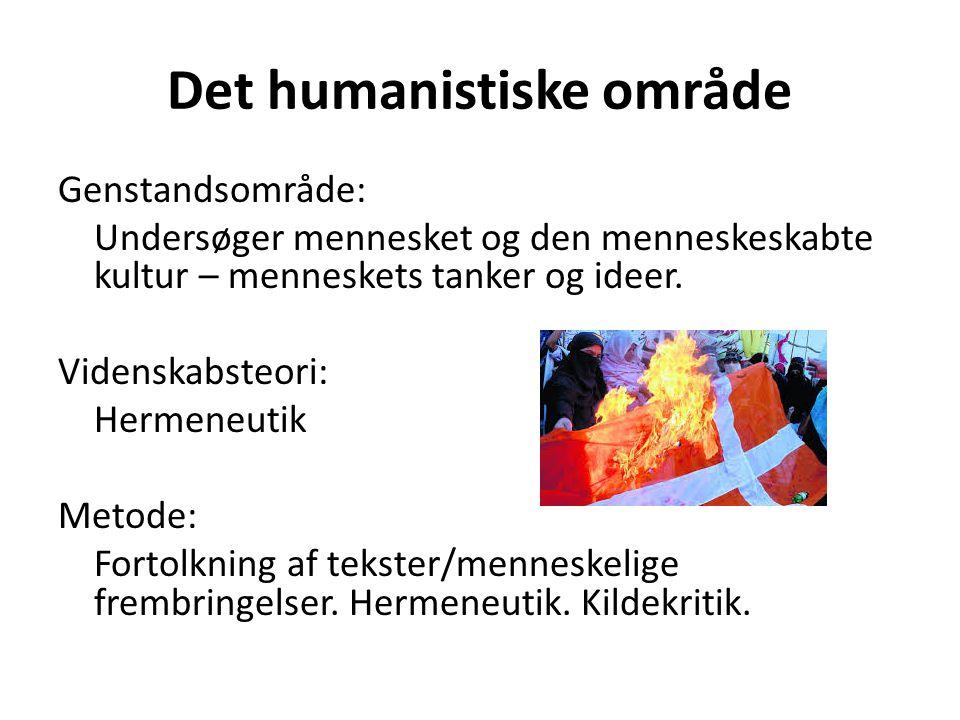 Det humanistiske område Genstandsområde: Undersøger mennesket og den menneskeskabte kultur – menneskets tanker og ideer.
